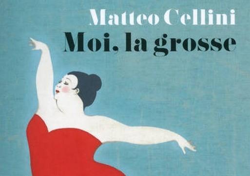 """""""Moi, la grosse"""", le premier roman de Matteo Cellini"""
